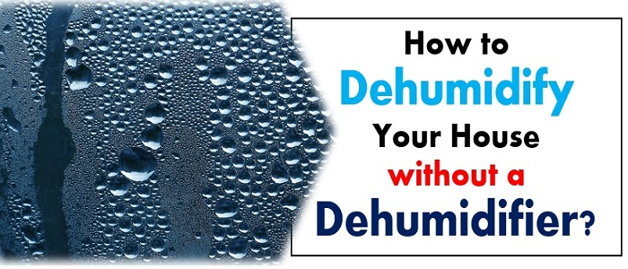 How to Dehumidify House without a Dehumidifier